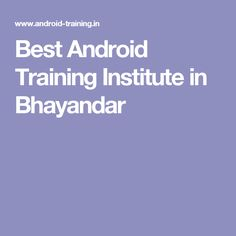 Best Android Training Institute in Bhayandar