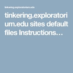 tinkering.exploratorium.edu sites default files Instructions…