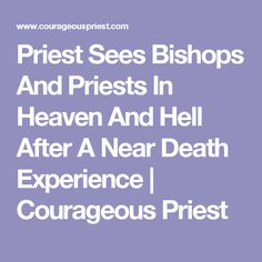 Priest Sees Bishops And Priests In Heaven And Hell After A Near Death Experience | Courageous Priest