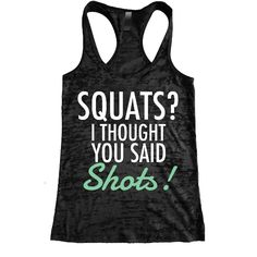 Squats ? I Thought you Said Shots ! Burnout Racerback Tank - Workout tank Women's Exercise Motivation for the Gym
