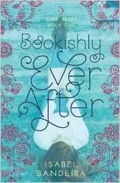 Ever after. 1, Bookishly ever after / Isabel BANDEIRA - In a perfect world, sixteen-year-old Phoebe Martins' life would be a book. Preferably one filled with magic and a hot paranormal love interest. Unfortunately, her life probably wouldn't even qualify for a quiet contemporary.   Everything changes when Phoebe learns that Dev, the hottest guy in the clarinet section, might actually have a crush on her.