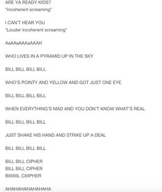"I started to sing this but ended up in the Bill Nye song and now I'm chanting ""Bill,Bill,Bill!"">>Bill Cipher the demon eye - BILL BILL BILL BILL - ""chaos RULES!'"
