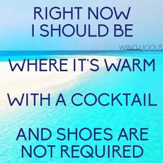 Right now I should be where it's warm with a cocktail and shoes are not required. Deep Relationship Quotes, Summer Beach Quotes, Secret Crush Quotes, Inspirational Artwork, Quotes To Live By, Me Quotes, Beach Quotes And Sayings, Lettering, Affirmations
