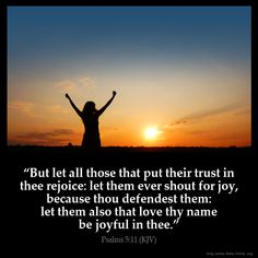 Psalms 5:11  But let all those that put their trust in thee rejoice: let them ever shout for joy because thou defendest them: let them also that love thy name be joyful in thee.  Psalms 5:11 (KJV)  from King James Version Bible (KJV Bible) http://ift.tt/1KWknYs  Filed under: Bible Verse Pic Tagged: Bible Bible Verse Bible Verse Image Bible Verse Pic Bible Verse Picture Daily Bible Verse Image King James Bible King James Version KJV KJV Bible KJV Bible Verse Pic Picture Psalms 5:11 Verse…