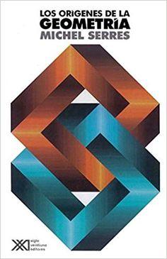 SERRES Michel.Origenes de la geometria. Tercer libro de las fundaciones. Un nuevo enfoque temporal -la percolación- donde concurren también las Ciencias de la Cultura. [Imagen en Amazon]