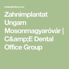 Zahnimplantat Ungarn Mosonmagyaróvár | C&E Dental Office Group
