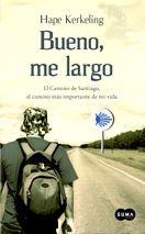 Libros y Viajes: Bueno, me largo. El Camino de Santiago, el camino más importante de mi vida