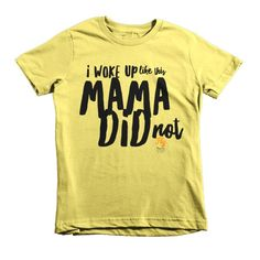 I Woke Up Like This Mama Did Not Fly Tots Short sleeve kids t-shirt
