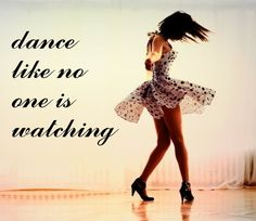 Dance like no one is watching #dancequote #dancer #fearless