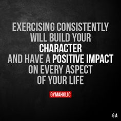Exercising Consistently Will Build Your Character And have a positive impact on every aspect of your life. More motivation: https://www.gymaholic.co #fitness #gymaholic #workout