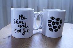 """Taza """"No sin mi café"""". ¿Eres de una de esas personas que necesita un buen café para empezar a funcionar? ¡Esta es tu taza! Toda una declaración de intenciones"""