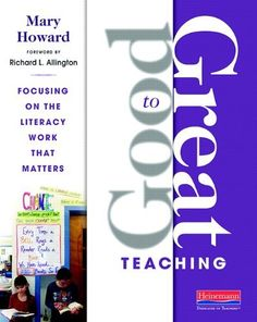 Good to Great Teaching: Focusing on the Literacy Work that Matters:Amazon:Books