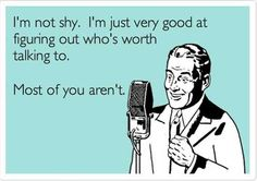 It's not that I'm shy…
