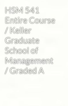 """Read """"HSM 541 Entire Course / Keller Graduate School of Management / Graded A"""" #mystery-thriller   Visit Now for Complete Course:  www.homework-aid.com"""