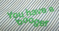 You Have A Booger Embroidered Handkerchief by cajunstitchery, $10.00