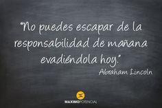 """MaximoPotencial Citas – """"No puedes escapar de la responsabilidad de mañana evadiéndola hoy."""" – Abraham Lincoln"""