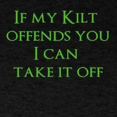 if My Kilt Offends you i Can Take it Off