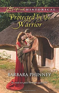Protected by the Warrior (Love Inspired Historical #245) by Barbara Phinney, Aug 2014