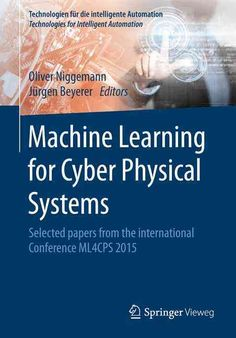 Machine Learning for Cyber Physical Systems: Selected Papers from the International Conference 2015 Cyber Physical System, Machine Learning, Conference, Physics, The Selection, October 1, Technology, Environment, Presents