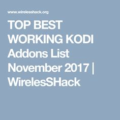 TOP BEST WORKING KODI Addons List November 2017 | WirelesSHack