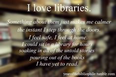 I agree. Libraries have always been my happy place, ever since I was little and went to story time with my nana. I think that's one of the reasons I got into the library industry - so that ever day at work I would feel at home :) Reading Quotes, Book Quotes, Me Quotes, Book Memes, Quotes Images, I Love Books, Good Books, Books To Read, Library Quotes