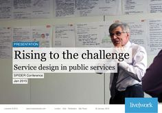 Rising to the challenge: Service design in public services by LiveWork // Slideshare
