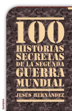 100 historias secretas de la segunda guerra mundial por Jesús Hernández  La…