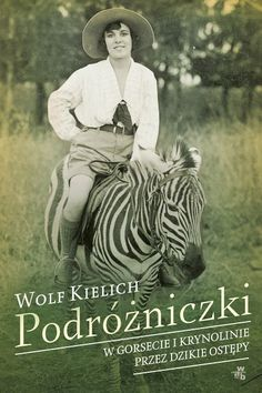 Podróżniczki. W gorsecie i krynolinie przez dzikie ostępy-Kielich Wolf