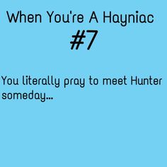 When You're A Hayniac... <<<< I MET HIM ALREADY I HUGGED  HIM AND HE LIKED MY NAME AND MY NECKLACE!!!