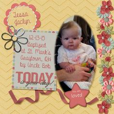 Tessa was baptized by her Uncle Bob at his church, St. Mark's, in Graytown, Ohio, December 12, 2015. Kit used: Especially You by MagsGraphics Kit link: http://www.scraps-n-pieces.com/store/index.php?main_page=advanced_search_result&search_in_description=1&keyword=especially+you+mags