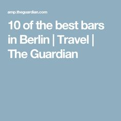 10 of the best bars in Berlin | Travel | The Guardian