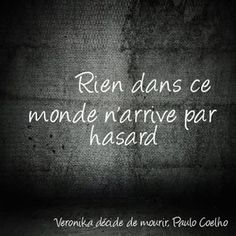 Quotes from Paulo Coelho - My grimoire - - French Phrases, French Words, French Quotes, French Sayings, Favorite Quotes, Best Quotes, Quotes To Live By, Life Quotes, Diary Quotes