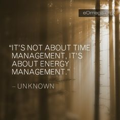 energy management...stop wasting energy on negative matters...and put some of that energy into positive activities
