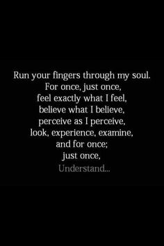 Run you fingers through my soul.....