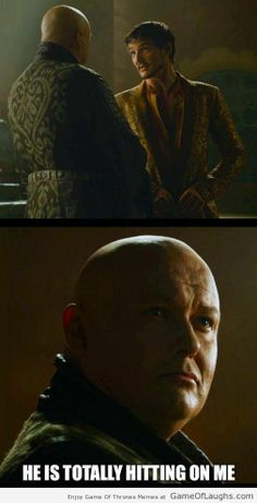 Oberyn Martell is hitting on Lord Varys - Game Of Thrones Memes