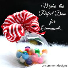 Tutorial for making the perfect bow for Christmas Ornaments. Adorable gum ball filled ornament idea by Uncommon Designs
