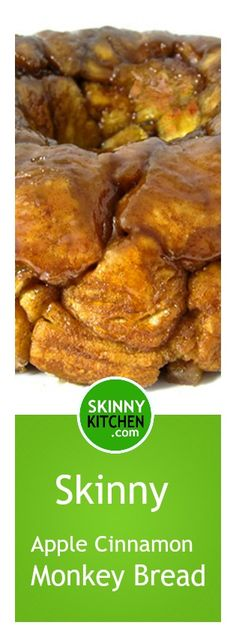 Skinny Apple Cinnamon Monkey Bread. Yummy this time of year for a brunch treat or dessert and perfect for the holidays. Each serving, 96 calories, 7g fat & 6 Weight Watchers POINTS PLUS. http://www.skinnykitchen.com/recipes/skinny-apple-cinnamon-monkey-bread/