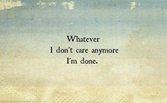 Think whatever u want! I don't care cause I'm done! Im Done Quotes, I Dont Care Quotes, True Quotes, Quotes To Live By, Done Caring Quotes, Quotes About Being Done, Profound Quotes, Deep Quotes, Meaningful Quotes