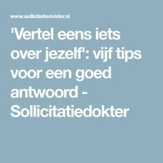 'Vertel eens iets over jezelf': vijf tips voor een goed antwoord - Sollicitatiedokter Work Productivity, Life Learning, Find A Job, Personal Branding, Teamwork, Business Marketing, Good To Know, Personal Development, Coaching