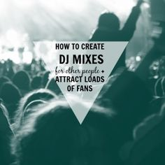 How To Create DJ Mixes For Others And Attract Loads of Raving Fans