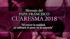 """La Santa Sede ha dado a conocer el Mensaje del Papa Francisco para la Cuaresma de 2018 que lleva por título """"Al crecer la maldad, se enfriará el amor en la mayoría""""."""