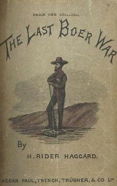 The Last Boer War by H Rider Haggard - book cover, description, publication history. West Africa, South Africa, H Rider Haggard, Armed Conflict, Zulu, African History, World History, Military History, Warfare