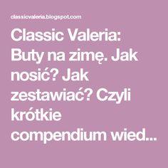 Classic Valeria: Buty na zimę.  Jak nosić?  Jak zestawiać?  Czyli krótkie compendium wiedzy o zimowym obuwiu. cz. 2