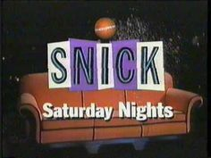 if you didn't wanna sit on the big SNICK couch,...you are a not a 90s child. FACT.