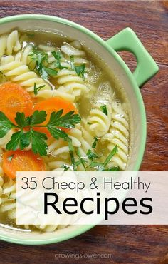 35 Cheap and Healthy Recipes - Eat healthy and save money with these delectable recipes to inspire your meal planning. You can eat healthy even if you have a tight grocery budget.