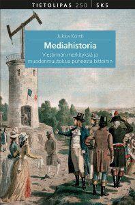 Mediahistoria :  viestinnän merkityksiä ja muodonmuutoksia puheesta bitteihin /  Jukka Kortti