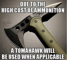 Due to the high cost of Ammunition .... a Tomahawk will be used when applicable.
