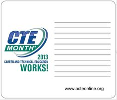 """BEST SELLER* Mousepad Notepad, a desk essential this mousepad doubles as a notepad. the 7 1/2"""" x 8 1/2"""" mousepad features a full-color CTE month logo on 25 sheets of lined paper.   Member Price: $4.50 each    To help you enhance your activities, ACTE has developed CTE Month products that include the 2013 official logo, so you can show pride in your profession and that CTE Works! To place an order, please visit acteonline.org/shop or call 800.826.9972"""