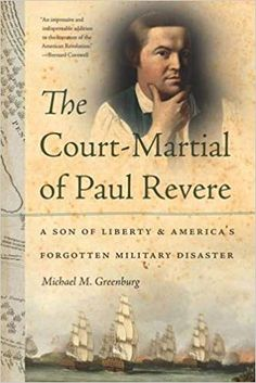 The Court-martial Of Paul Revere: A Son Of Liberty And America's Forgotten Military Disaster by Michael M. Greenburg The book is related to genre o Paul Revere, Bernard Cornwell, Singles Events, Court Martial, History Class, Library Card, American Revolution, Free Ebooks