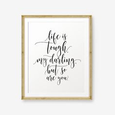 Life is tough my darling but so are you Home Decor by PrintableSky Printable Designs, Printable Art, Printables, Uplifting Quotes, Motivational Quotes, Inspirational Quotes, Design Seeds, Staying Positive, Positive Vibes
